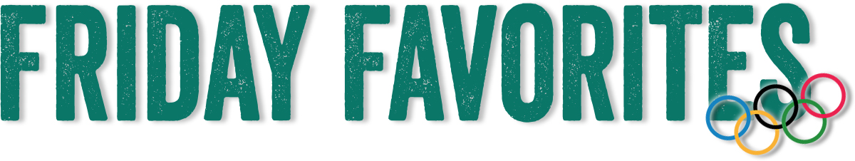 Friday Favorites - Happy Olympics!